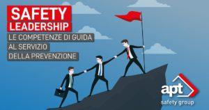 Safety Leadership: le competenze di guida al servizio della prevenzione