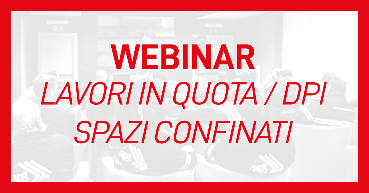 evento-webinar-lavori-in-quota-dpi-spazi-confinati-apt-safety-group